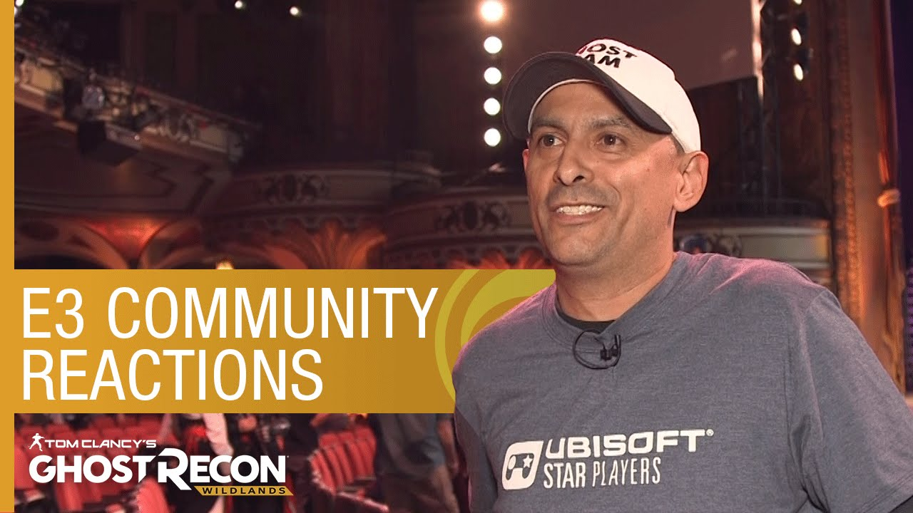 Tom Clancy's Ghost Recon Wildlands: E3 Community Reactions