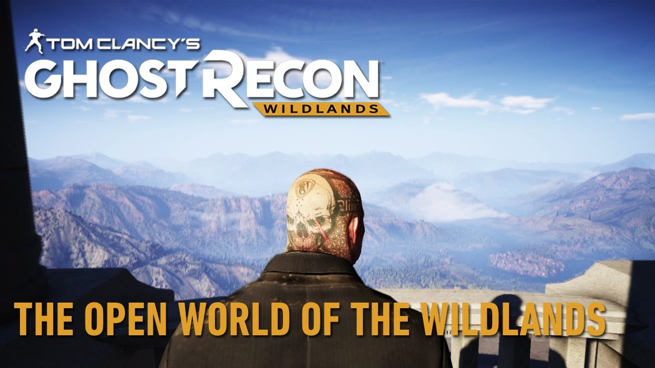 Tom Clancy's Ghost Recon Wildlands: The Open World of the Wildlands