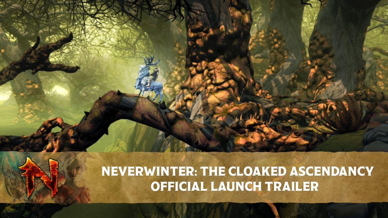 Neverwinter: The Cloaked Ascendancy – Official Launch Trailer