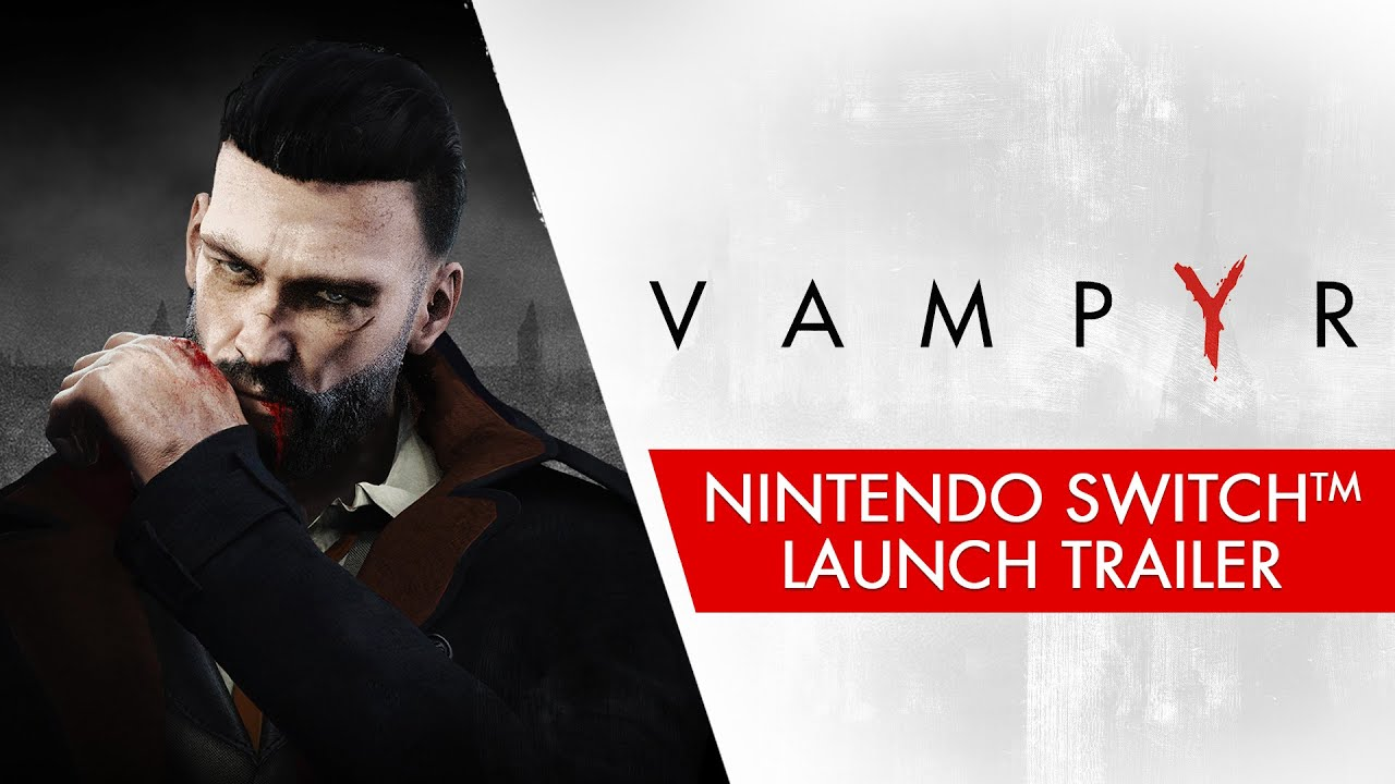 Vampyr - Nintendo Switch Launch Trailer