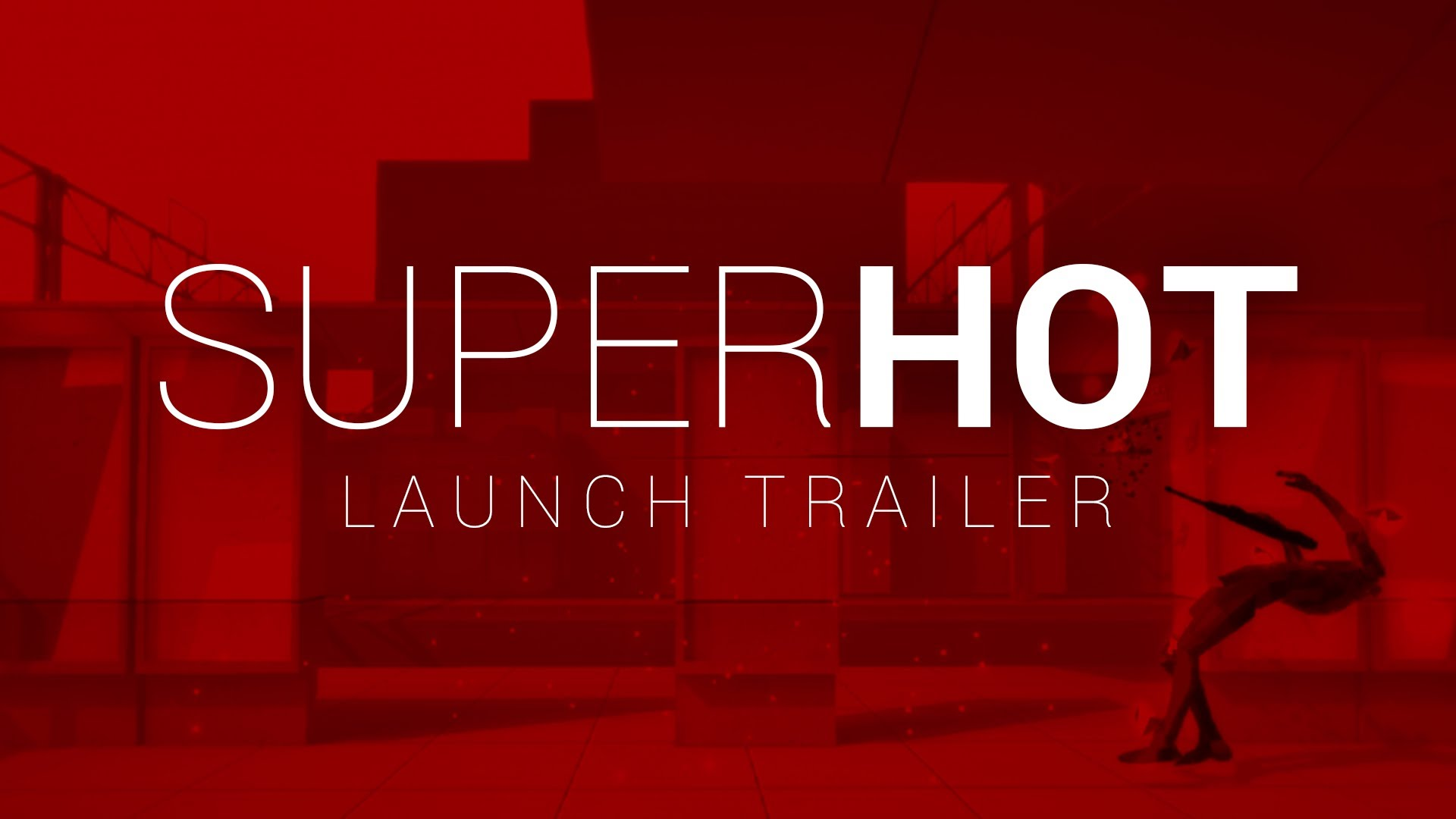 SUPERHOT LAUNCH TRAILER